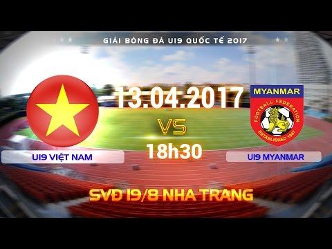FULL | U19 VIỆT NAM (2-1) U19 MYANMAR | U19 QUỐC TẾ 2017