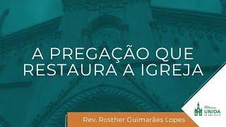 A Pregação que Restaura a Igreja - Rev. Rosther Guimarães Lopes - Culto Noturno - 03/10/2021