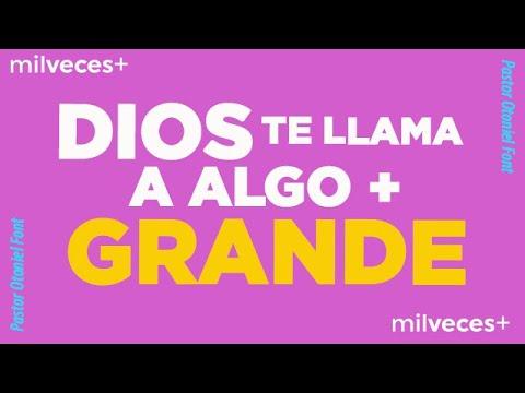 Pastor Otoniel Font - Dios te Llama a Algo + Grande