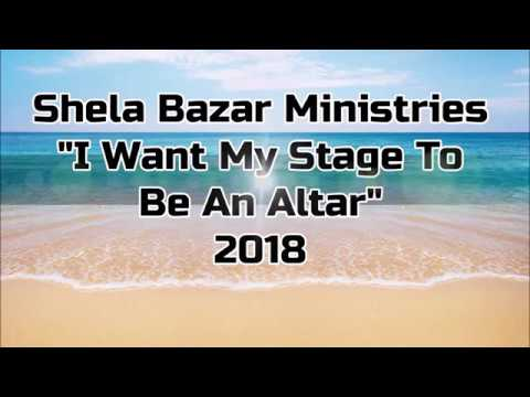 """Shela Bazar Ministries Video """"I Want My Stage To Be An Altar"""""""