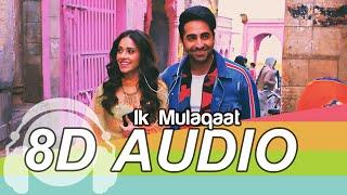 Ik Mulaqaat 8D Audio Song - Dream Girl   Ayushmann Khurrana   Nushrat Bharucha (HQ)🎧