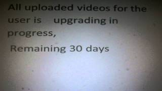All uploaded videos for the user is    upgrading in progress,  Remaining 30 days