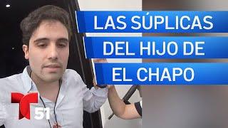 """""""Paren todo, ya me entregué"""": video muestra las súplicas del hijo de """"El Chapo"""""""