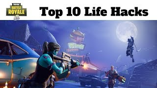 The Top Ten Fortnite Life Hacks