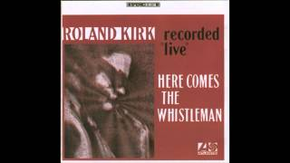 roland kirk - making love after hours (here comes the whistleman)