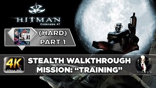 "HITMAN: Codename 47 - Stealth Walkthrough HARD (PC/4K) Part 1 ""Training"""