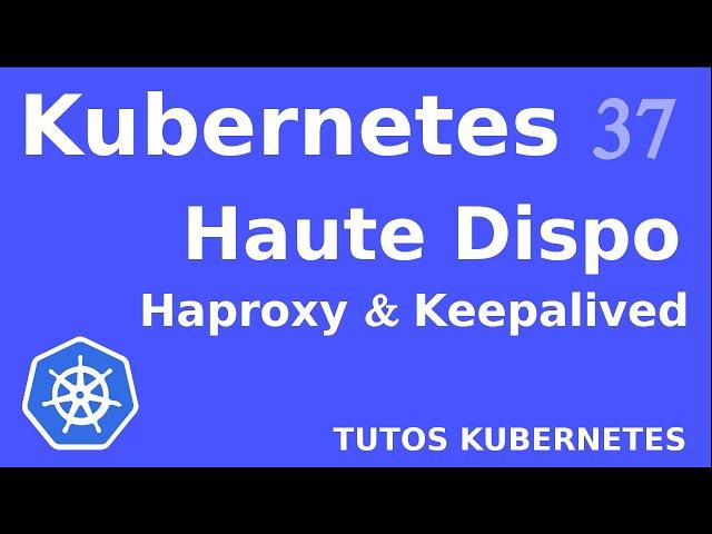 KUBERNETES - 37. HAUTE DISPO : HAPROXY ET KEEPALIVED