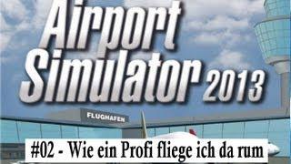 Airport Simulator 2013 - Let´s Play  #02 - Wie ein Profi fliege ich da rum