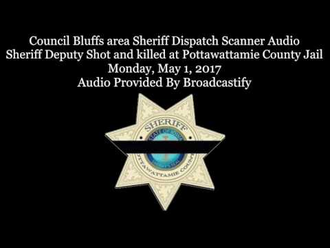 Sheriff Dispatch Scanner Audio Sheriff Deputy Shot and killed at Pottawattamie County Jail