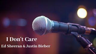 I Don't Care Ed Sheeran & Justin Bieber – Lirik Lagu & Terjemahan
