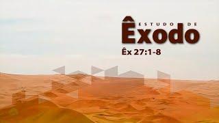 Estudo do livro de Êxodo | Êx 27:1-8