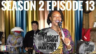 High Tonight Show Starring Victor Martinez Jr - Season 2 Episode 13