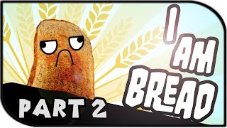 """Video I am Bread Gameplay Part 2 - """"WE ARE TOAST!"""" download MP3, 3GP, MP4, WEBM, AVI, FLV Desember 2017"""