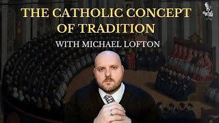 The Catholic Concept of Tradition with Michael Lofton