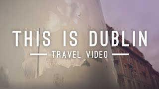 THIS IS DUBLIN | TRAVEL VIDEO | 2019