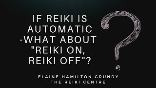 If Reiki is Automatic what about Reiki On, Reiki Off?