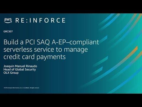 AWS re:Inforce 2019: Build PCI SAQ A-EP-Compliant Serverless Service  (GRC307)
