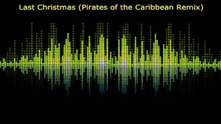 Last Christmas (Pirates of the Caribbean Remix)