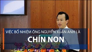 Việc bổ nhiệm ông Nguyễn Xuân Anh là chín non | VTC1