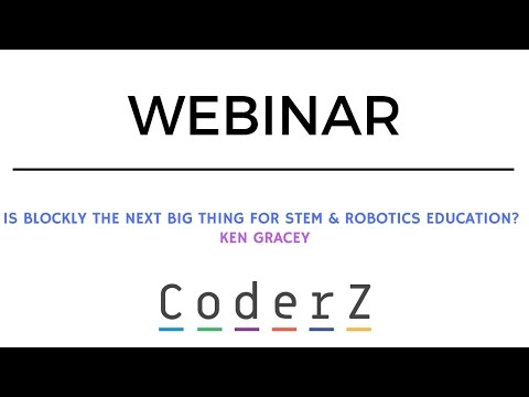 Is Blockly the next big thing for STEM & Robotics education? | CoderZ Webinars