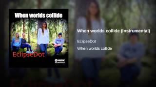 When worlds collide (Instrumental)