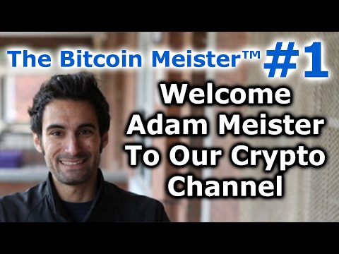 The Bitcoin Meister™ #1 - Welcome Adam Meister, The Bitcoin Meister™, The Disrupt Meister™