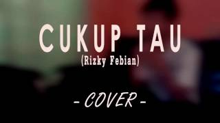 Rizky Febian - Cukup Tau (Cover + Lirik)