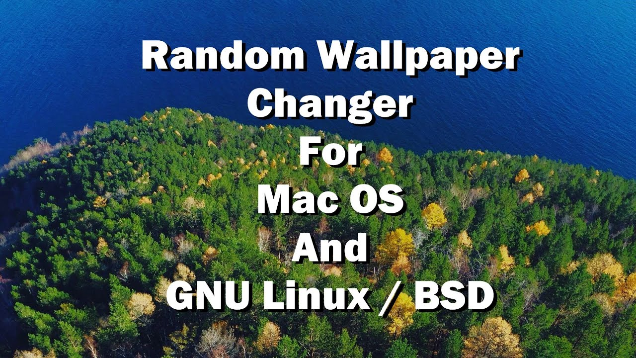 random wallpaper changer mac linux and bsd youtube