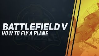 Battlefield 5: How To Fly A Plane