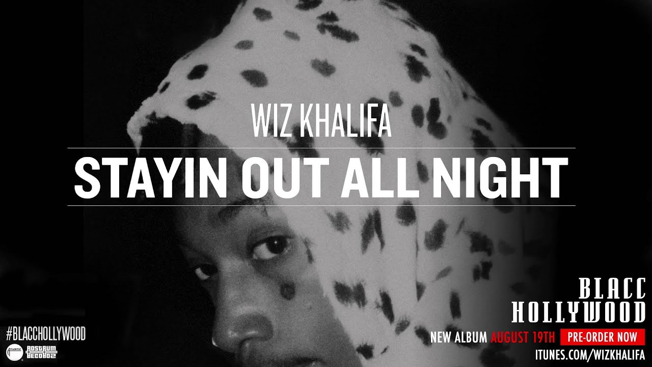 wiz-khalifa-stayin-out-all-night-official-audio-wiz-khalifa
