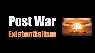 Post War Existentialism