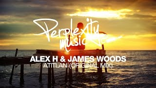 Alex H & James Woods - Atitlan (Original Mix) [Perplexity Music]