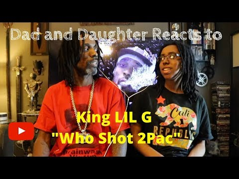 Dad and Daughter react's to King Lil G - [Who Shot 2Pac]