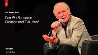 Can We Reconcile Creation and Evolution? // Ask Pastor John