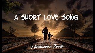 A Short Love Song - Alessandro Proto (Original Music)