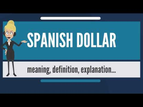 What is SPANISH DOLLAR? What does SPANISH DOLLAR mean? SPANISH DOLLAR meaning & explanation