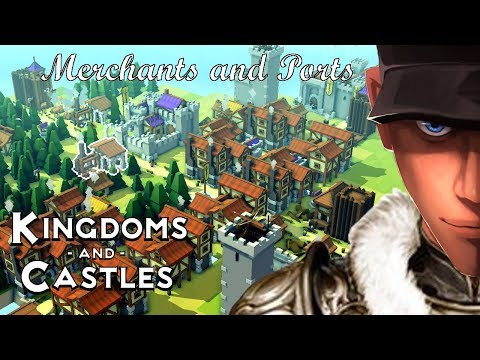 Kingdoms and Castles New City Hard Merchants and Ports Update! | Let's Play Kingdoms and Castles