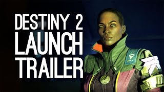 Destiny 2 Trailer: Destiny 2 Launch Trailer