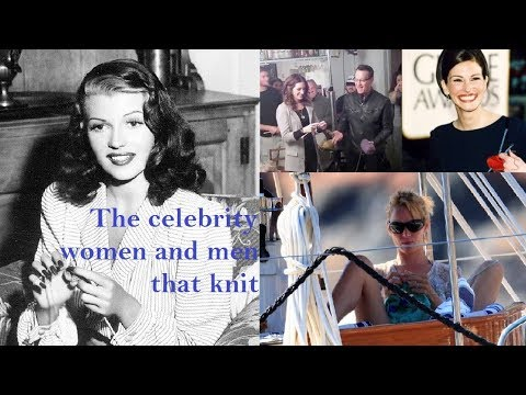 The famous knitters - the celebrity women and men that knit. My video.