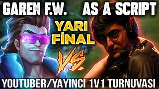 GAREN FOR WIN VS AS A SCRIPT! YARI FINAL! YOUTUBER YAYINCI 1v1 TURNUVASI! LOL PİT