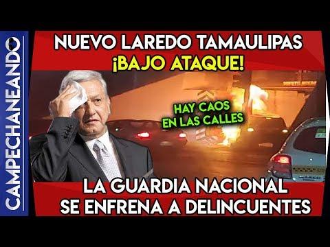 EMERGENCIA NACIONAL NUEVO LAREDO TAMAULIPAS EN CAOS