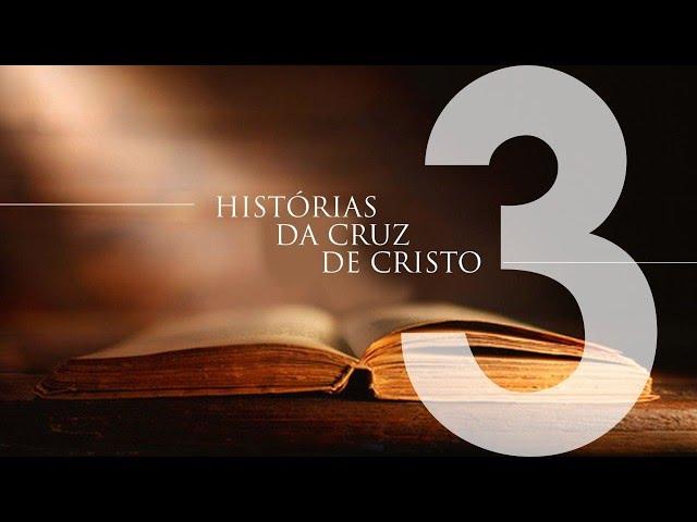 HISTÓRIA DA CRUZ DE CRISTO - 3 de 6 - História De Um Caminho