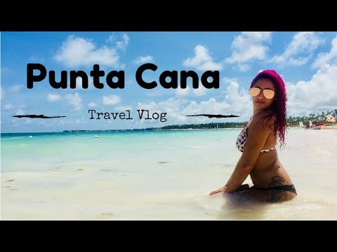 Punta Cana, Dominican Republic 2017 Part 1 | Travel Vlog