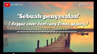 Gambar cover SEBUAH PENYESALAN / Reggae cover kentrung Dimas gepeng / STORY 16