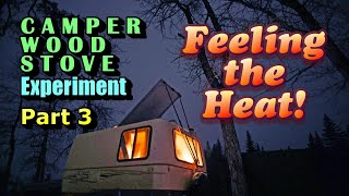 Camper Wood Stove Experiment Pt 3: Feeling the Heat!