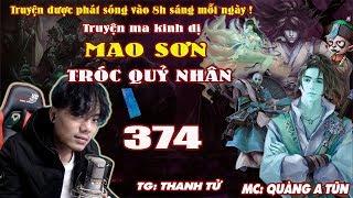 Mao Sơn Tróc Quỷ Nhân [ Tập 374 ] Đào Mộ Cha Mẹ - Truyện ma pháp sư- Quàng A Tũn