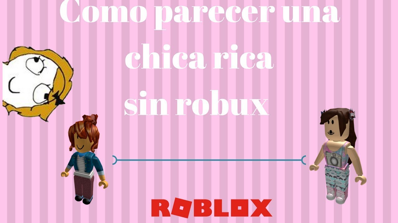 Como Parecer Rico En Roblox Sin Robux Chicas Youtube