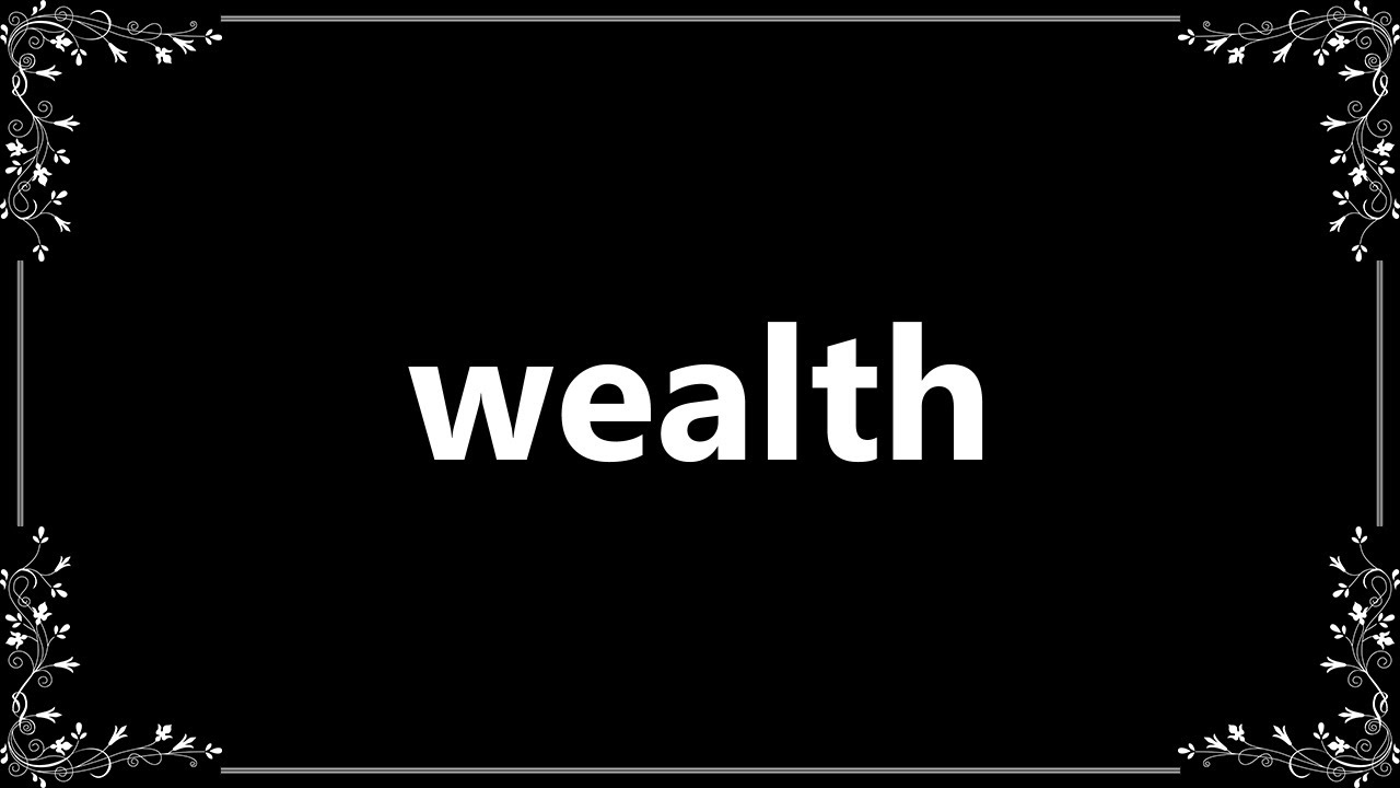 Wealth - Definition and How To Pronounce