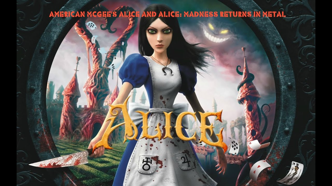 American McGee's Alice and Alice: Madness Returns in Metal