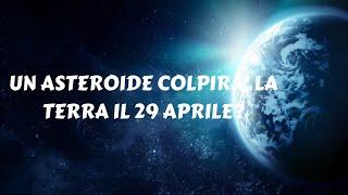 UN ASTEROIDE COLPIRA' LA TERRA IL 29 APRILE?